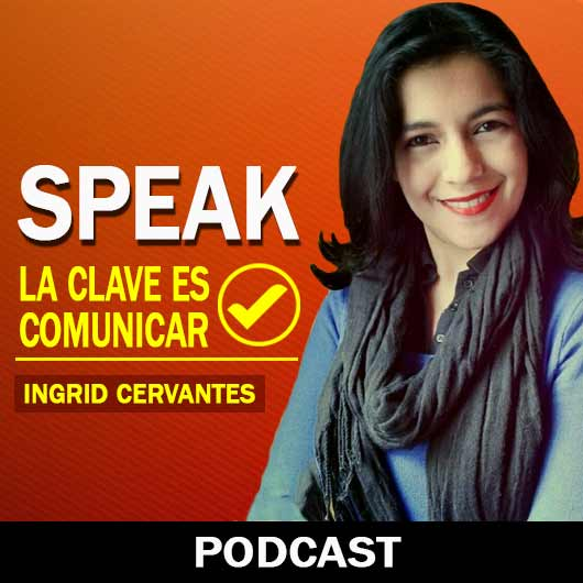 Escucha Podcast Speak La Clave Es Comunicar con Ingrid Cervantes